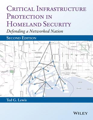 Critical Infrastructure Protection in Homeland Security By Lewis, Ted G.