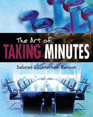 The Art of Taking Minutes By Benson, Delores Dochterman